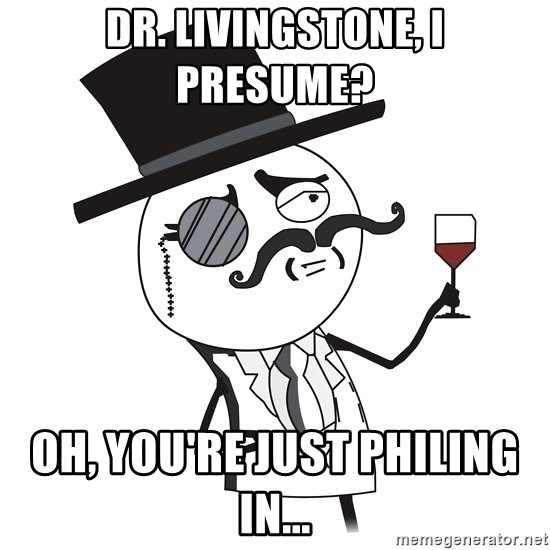 Dr Livingstone, I presume? Oh, you\u0027re just Philing in - MONOCLE