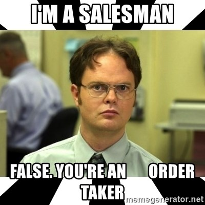 I\u0027m a salesman False you\u0027re an order taker - Dwight from the Office