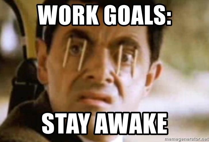 Work Goals Stay awake - Mr Bean and Sleep Meme Generator