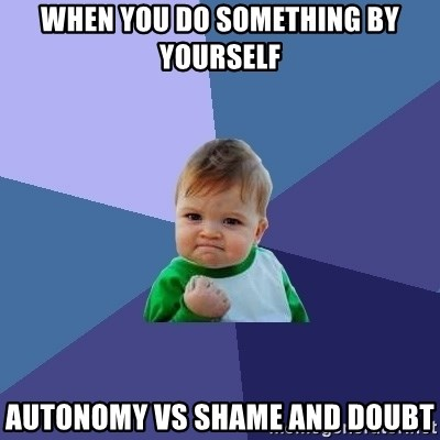 When you do something by yourself Autonomy vs shame and doubt
