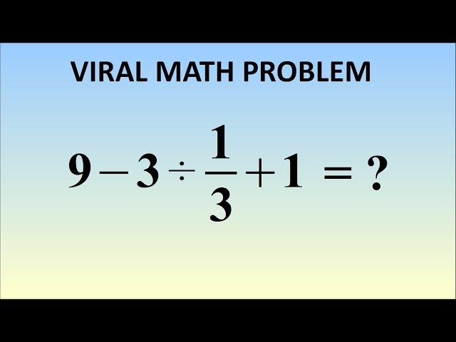 Viral Math Question. What is 9 – 3 ÷ 1/3 + 1 = ? | Memolition