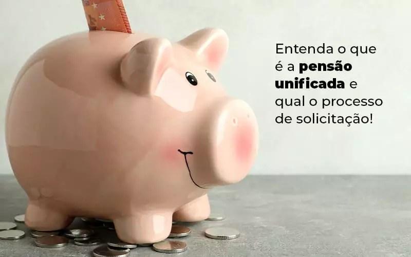 Entenda O Que E A Pensao Unificada E Qual O Processo De Solicitacao Blog (1) - Menezes Bonato Advogados Associados
