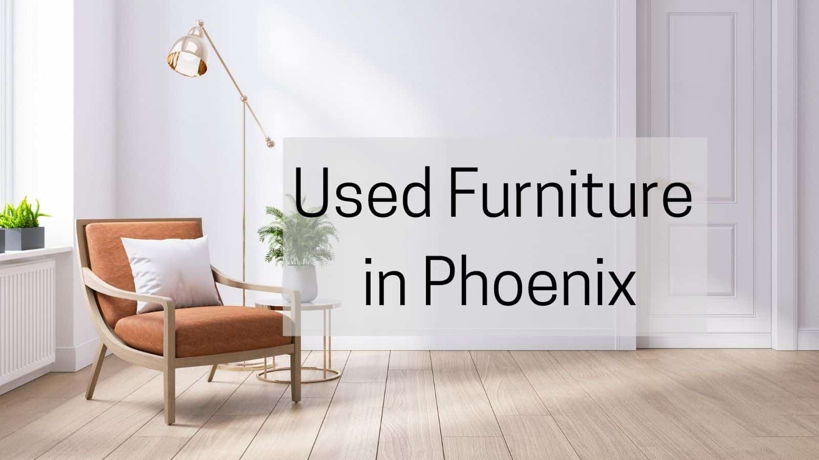 Used Furniture In Phoenix 2020 List Tips Top Stores Mentors Moving Storage