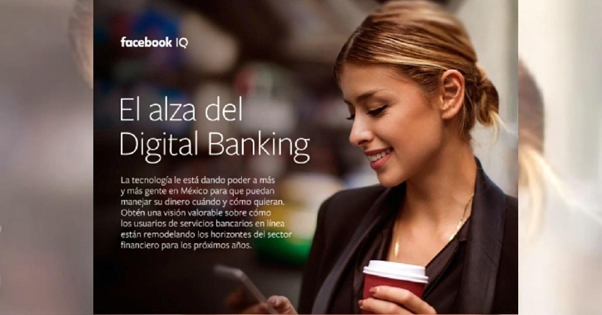 México – 59% usa banca online: Estudio de Facebook IQ