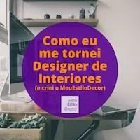 Como eu me tornei designer de interiores e criei uma marca conhecida