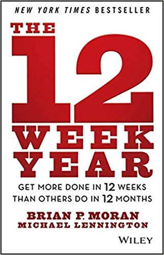 7 Key Takeaways From The 12 Week Year by Moran and Lennington