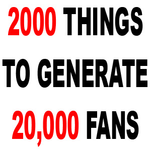2000 Things to Generate 20000 Fans