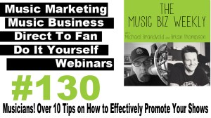 Musicians! Over 10 Tips on How to Effectively Promote Your Shows on Music Biz Weekly