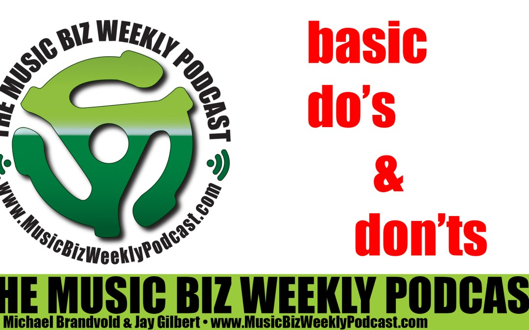 Ep. 214 Six Basic Do's & Don'ts for All Bands and Musicians