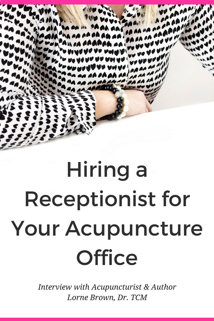 Hiring a Receptionist for Your Acupuncture Office with Lorne Brown