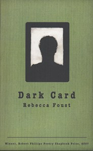 """Dark Card,"" Robert Phillips poetry Chapbook Prize 2007, by Rebecca Foust"