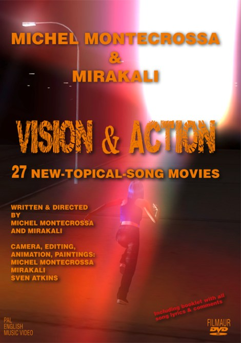 DVD COVER: 'Vision & Action' – 27 New-Topical-Songs and Movies by Michel Montecrossa and Mirakali dedicated to the worldwide awakening to freedom and true democracy