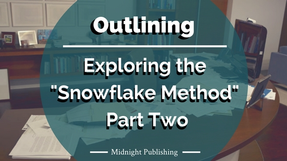 """Exploring the """" Snowflake Method """" of Outlining: Part Two"""
