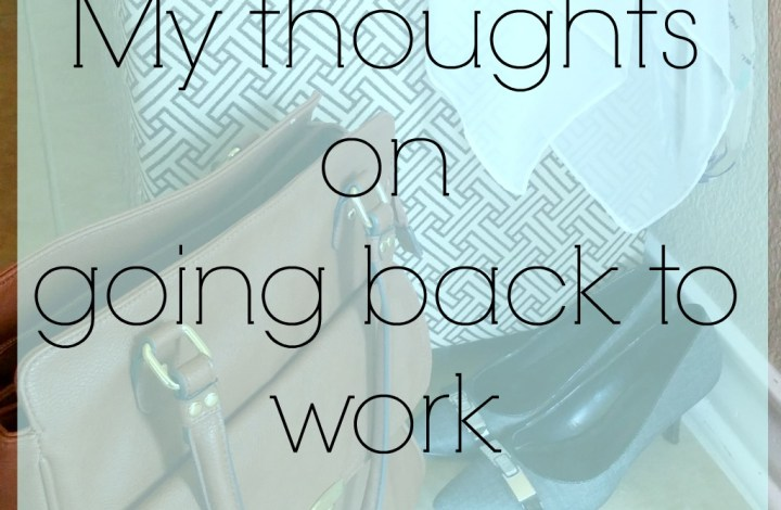 My thoughts on going back to work.