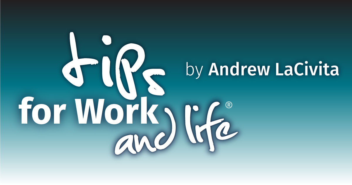 Andrew LaCivita tips for work and life blog - work tips