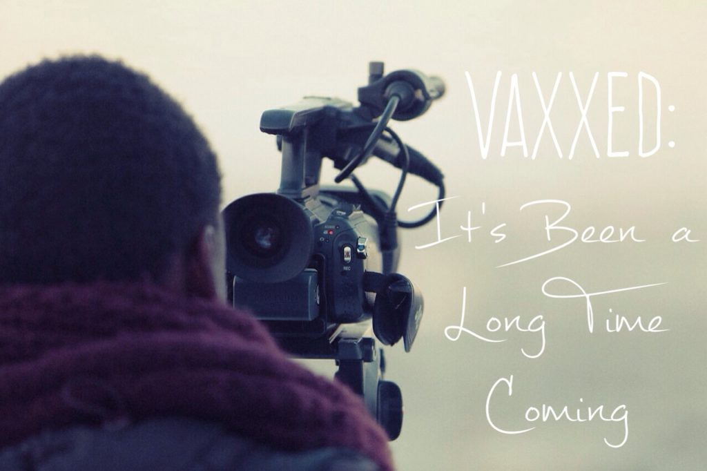 Vaxxed: It's Been a Long Time Coming