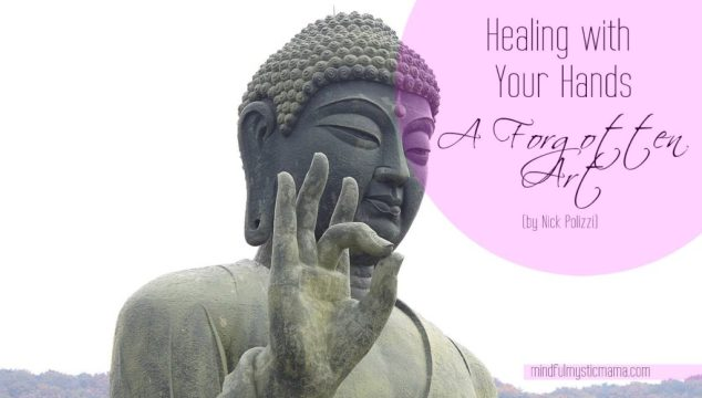 Healing with Your Hands :: A Forgotten Art (by Nick Polizzi)