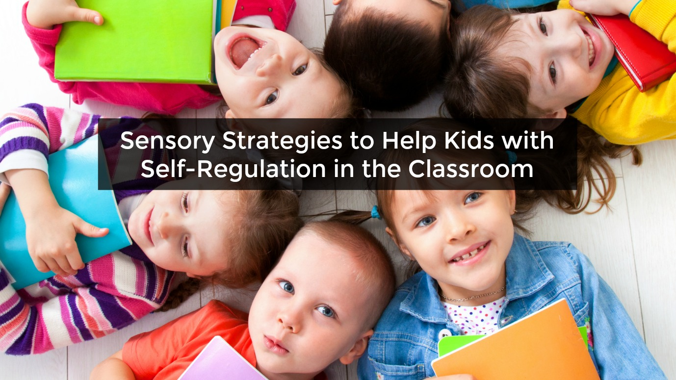 Help Kids Sensory Strategies To Help Kids With Self Regulation In The