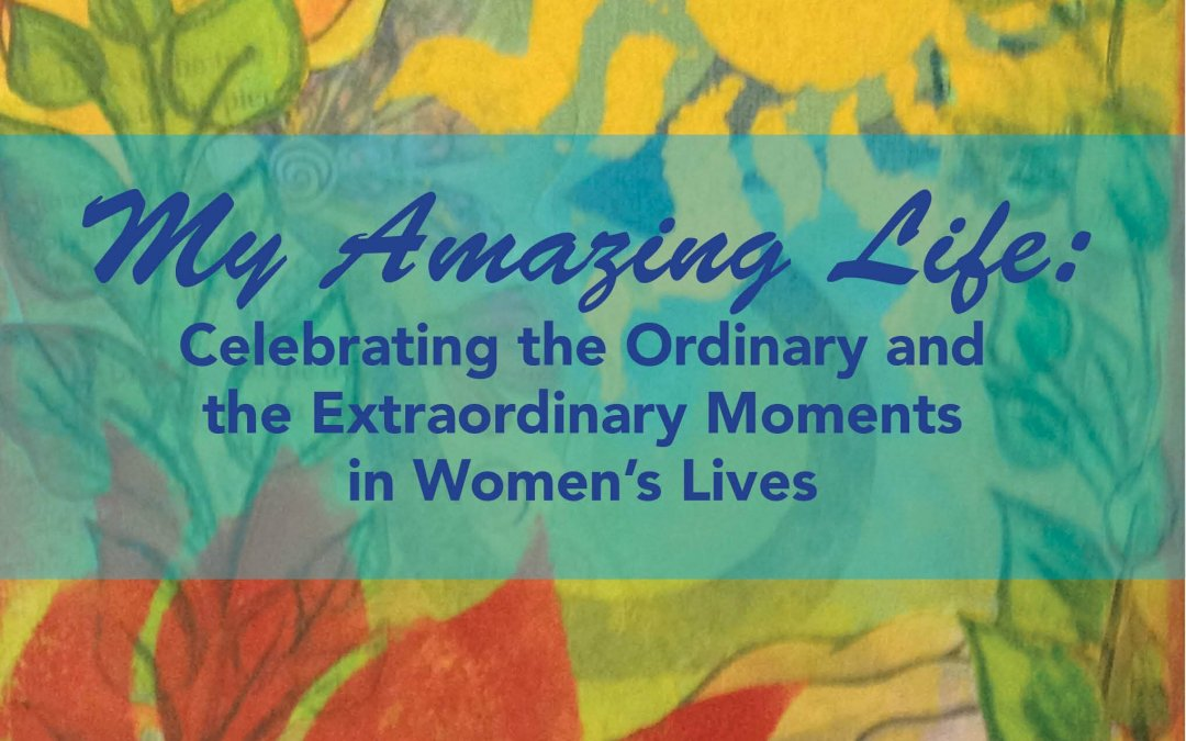 My Amazing Life: Celebrating the Ordinary and the Extraordinary