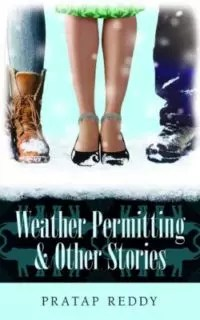 Weather Permitting & Other Stories by Pratap Reddy