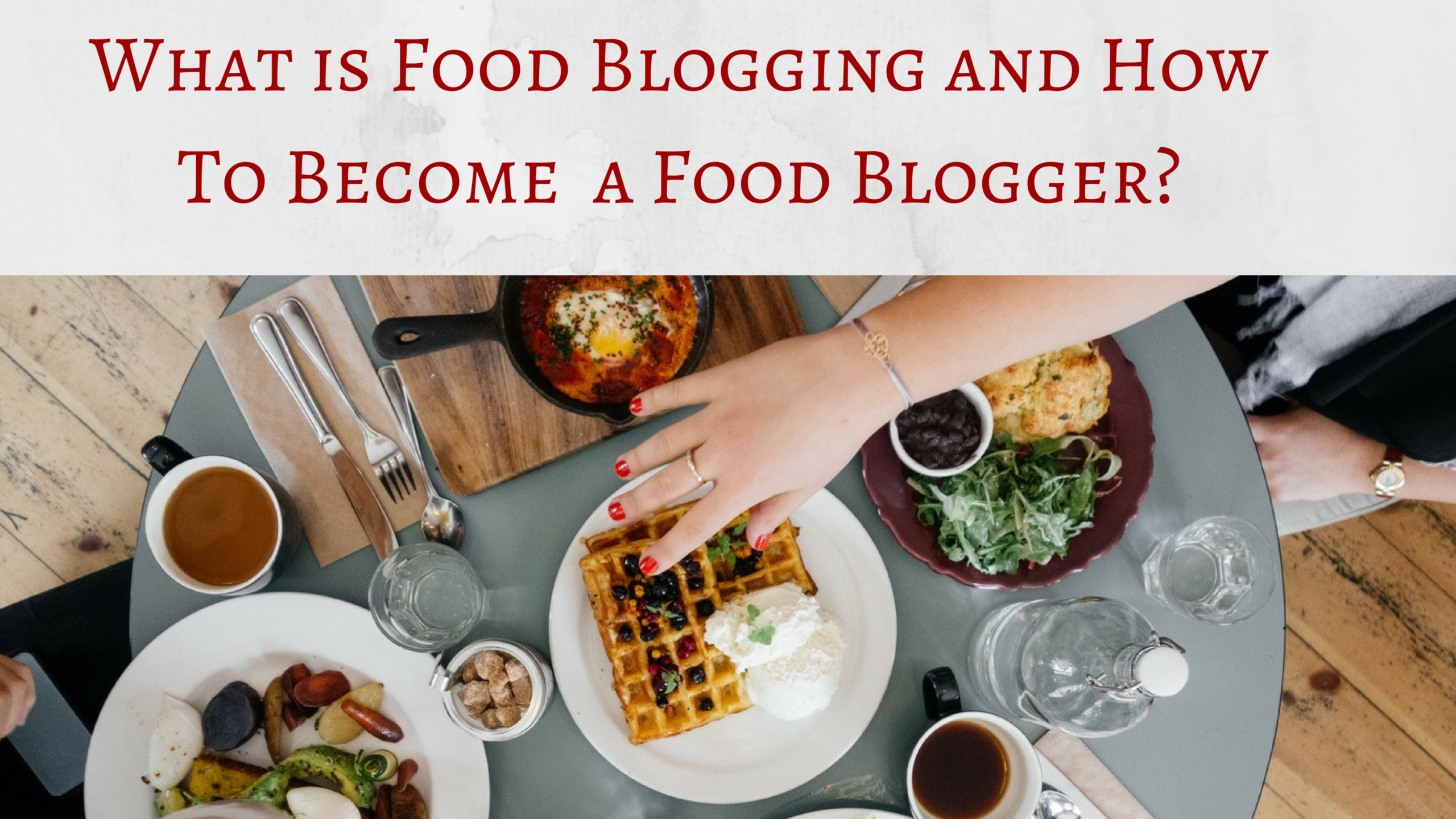 Blogspot Food Blog What Is Food Blogging And How To Become A Food Blogger