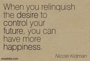 Quotation-Nicole-Kidman-control-desire-future-happiness-Meetville-Quotes-224847