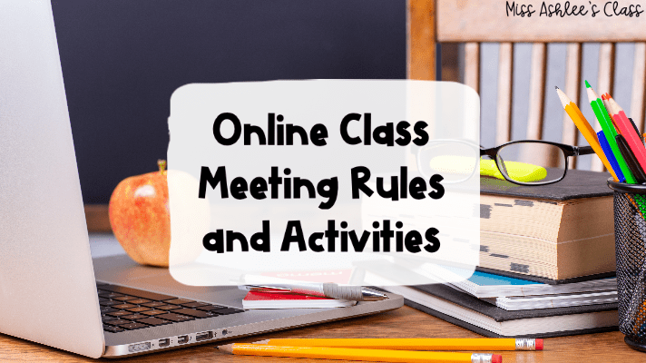 Online Class Meetings Rules And Activities Miss Ashlee - Online Meeting Classroom