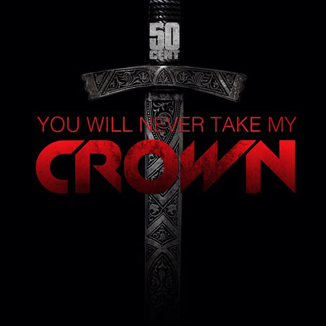you will never take my crown 50 cent