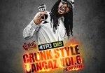 Crunk Style Bangaz Vol. 6 Mixtape By 4Tr3 DJs & Thrilla Ent