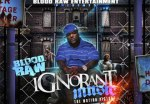 Blood Raw – Ignorant Music Official Mixtape By Total Kaos