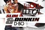 Slim Dunkin & D-Bo – Block Illegal Official Mixtape By DJ Spinz & Trap-A-Holics