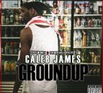 Caleb James – Ground Up Official Mixtape