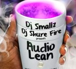 DJ Smallz & DJ Shure Fire – Audio Lean Mixtape