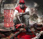 Armstrong – Kold World Kold Blood Official Mixtape By DJ Holiday & DJ D-Strong