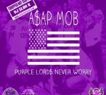 A$AP Mob – Purple Lords Never Worry Mixtape (Chopped & Screwed) by Slim K