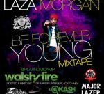 Laza Morgan – Be Forever Young Dancehall Mixtape by Walshy Fire & DJ Kash