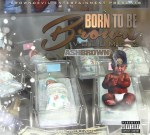 Ash Brown – Born To Be Brown Vol 2 Mixtape