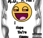 A.D. & PHAT J – I Hope Your Happy Mixtape