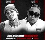 West West & Shawn Rude – All Work No Sleep Mixtape