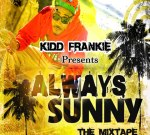 Kidd Frankie Ft. Foxx – Always Sunny Mixtape