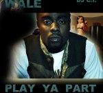 Wale (Best Of) – Play Ya Part Mixtape