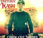 Dirtyboy Kash – Coming Out Harder