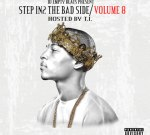 T.I. Ft. Future & Others – Step In2 The Bad Side Vol 8