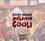 Cooli Highh – Melanin Cooli (Official)