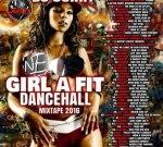 Dj Junky – Girl A Fit Dancehall 2K16