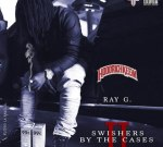 Ray G – Swisher By The Cases 2