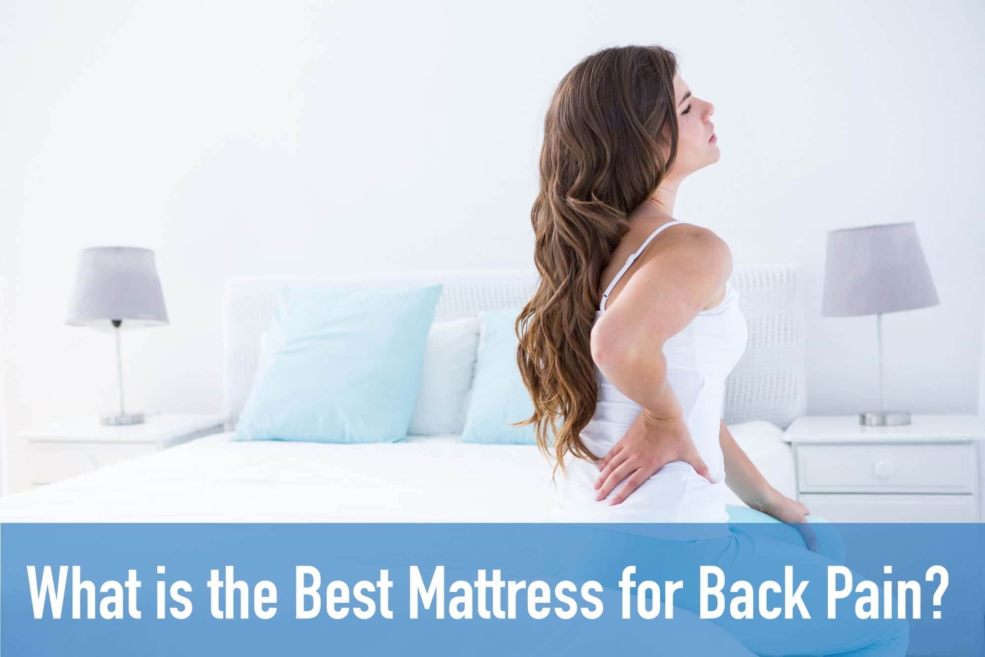 What Kind Of Mattress Is Good For Back Pain Best Mattress For Back Pain 2019 The Top 10 Compared