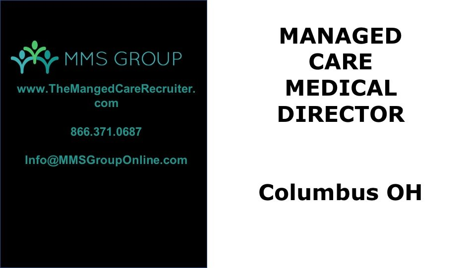 Managed Care Medical Director Job \u2013 Columbus OH \u2013 MMS Group