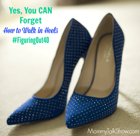 Yes, You CAN Forget How to Walk in Heels #FiguringOut40