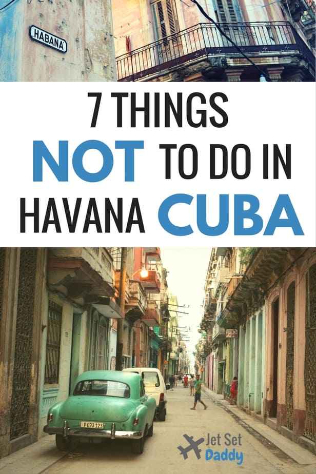 2017 Travel To Cuba 7 Things Not To Do When Visiting Havana Cuba Jet Set Daddy